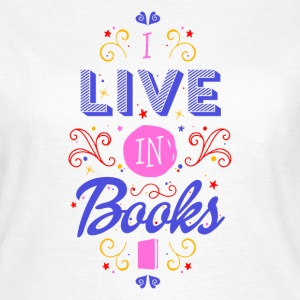 I live in books T-Shirts - Women's T-Shirt