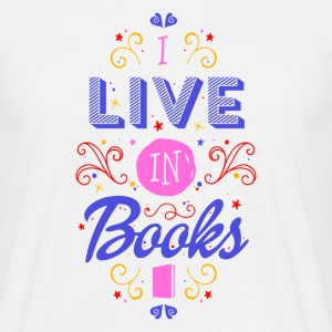 I live in books T-Shirts - Men's T-Shirt