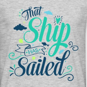 That ship has sailed T-Shirts - Men's T-Shirt