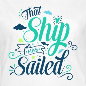 That ship has sailed T-Shirts - Women's T-Shirt