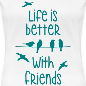 life is better with friends Vögel twittern Freund - Frauen Premium T-Shirt