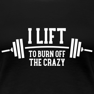 I Lift To Burn Off The Crazy T-shirts - Dame premium T-shirt