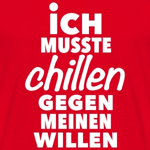 chillen gegen meinen Willen keep calm easy be cool - Männer T-Shirt