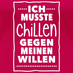 chillen gegen meinen Willen keep calm easy be cool - Frauen Premium T-Shirt