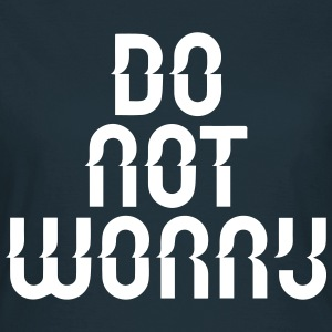 do not worry T-Shirts - Women's T-Shirt
