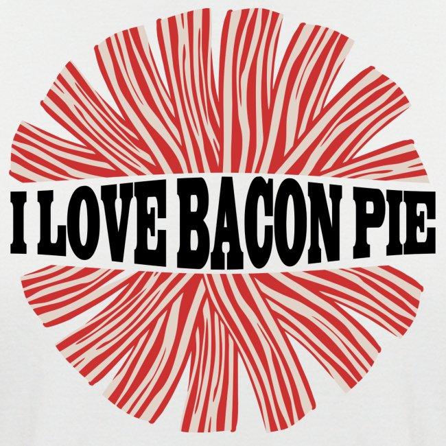 I LOVE BACON PIE - Shirt