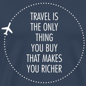 Travel Is The Only Thing You Buy... T-Shirts - Männer Premium T-Shirt