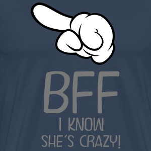 BFF - I Know She´s Crazy! (Part 2) T-shirts - Premium-T-shirt herr