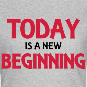 Today is a new beginning T-Shirts - Women's T-Shirt