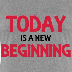 Today is a new beginning T-Shirts - Women's Premium T-Shirt