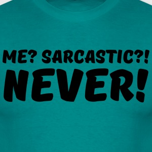 Me? Sarcastic?! Never! T-Shirts - Men's T-Shirt
