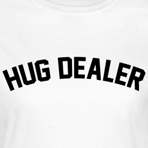 Hug dealer T-shirts - Vrouwen T-shirt