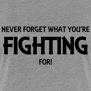 Never forget what you're fighting for! T-Shirts - Frauen Premium T-Shirt