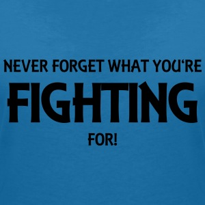 Never forget what you're fighting for! T-shirts - Vrouwen T-shirt met V-hals