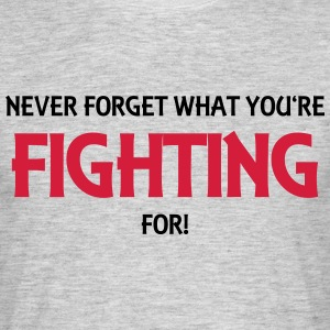 Never forget what you're fighting for! T-shirts - Mannen T-shirt