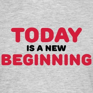 Today is a new beginning Magliette - Maglietta da uomo