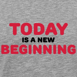 Today is a new beginning T-Shirts - Men's Premium T-Shirt