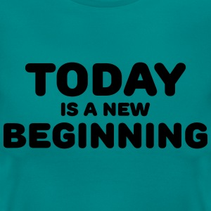 Today is a new beginning T-Shirts - Frauen T-Shirt
