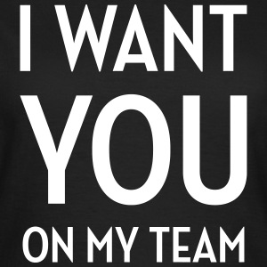 I want you on my team ! Humor Song Music Fun Funny T-Shirts - Women's T-Shirt