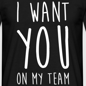 I want you on my team ! Humor Song Music Fun Funny T-Shirts - Men's T-Shirt