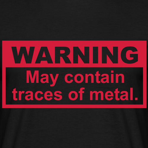 Warning - May Contain Traces of Metal