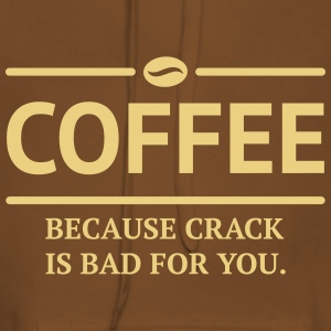 coffee because crack is bad Kaffee Statement Hoodies & Sweatshirts - Women's Premium Hoodie