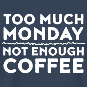 Too Much Monday - Not Enough Coffee Magliette - Maglietta Premium da uomo
