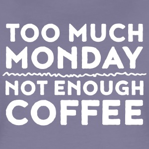 Too Much Monday - Not Enough Coffee T-shirts - Premium-T-shirt dam