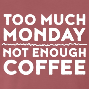 Too Much Monday - Not Enough Coffee T-shirts - Premium-T-shirt herr