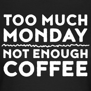 Too Much Monday - Not Enough Coffee T-shirts - Dame-T-shirt