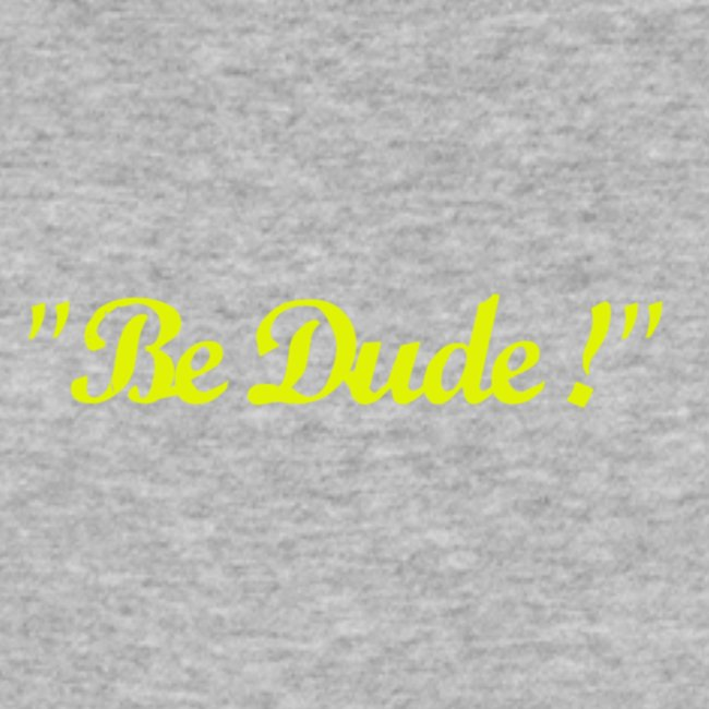 Be Dude !