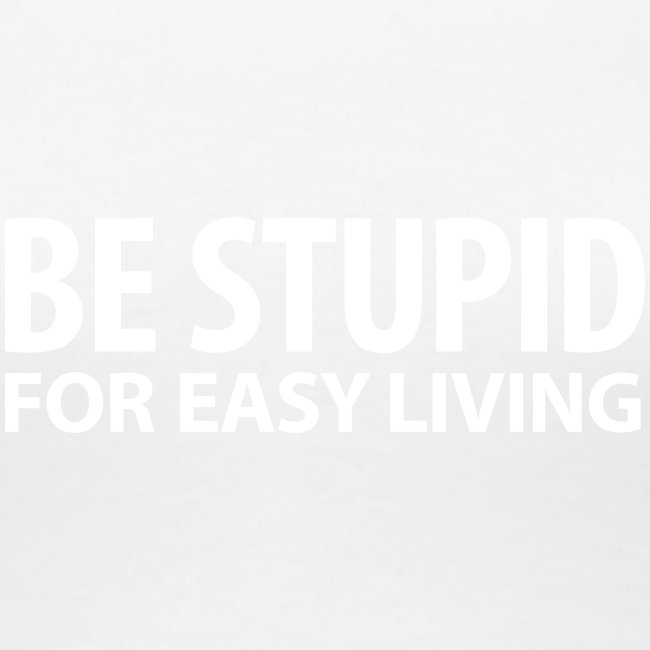 be stupid for easy living dumm blöd Geek