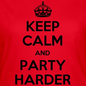 keep calm and party harder T-Shirts - Frauen T-Shirt