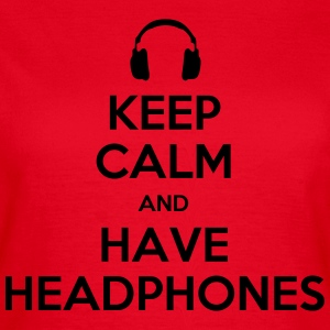keep calm and have headphones T-Shirts - Frauen T-Shirt