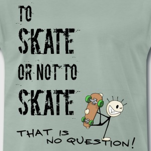 to skate or not to skate Camisetas - Camiseta premium hombre