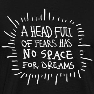 A Head Full Of Fears Has No Space For Dreams Tee shirts - T-shirt Premium Homme