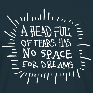 A Head Full Of Fears Has No Space For Dreams Tee shirts - T-shirt Homme