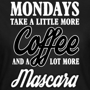 mondays take more coffe and mascara Camisetas - Camiseta mujer