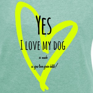 Yes I love my dog T-Shirts - Frauen T-Shirt mit gerollten Ärmeln