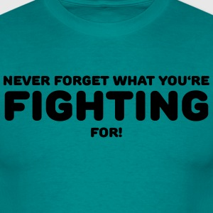 Never forget what you're fighting for! T-shirts - T-shirt herr