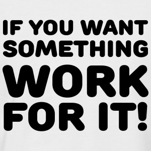 If you want something: Work for it! T-Shirts - Men's Baseball T-Shirt