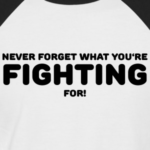 Never forget what you're fighting for! T-shirts - Mannen baseballshirt korte mouw