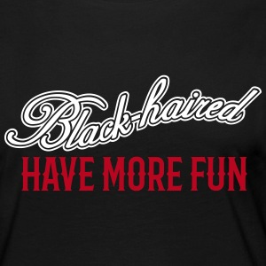 Black-haired Have More Fun 2 Langarmshirts - Frauen Premium Langarmshirt
