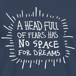 A Head Full Of Fears Has No Space For Dreams T-Shirts - Männer Premium T-Shirt