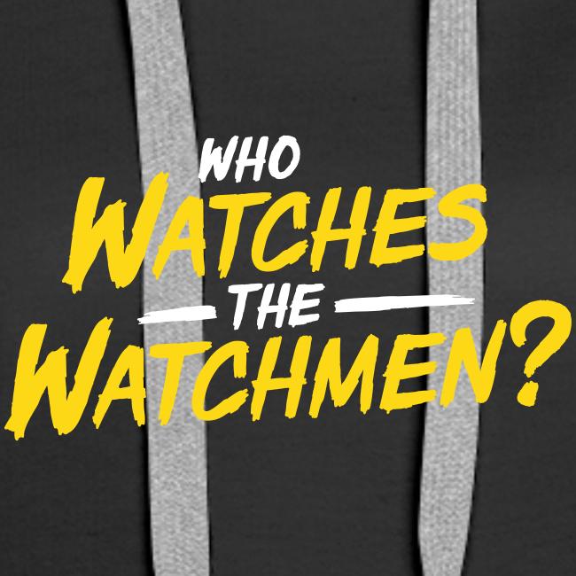 Who watches the watchmen? Hoodie Frauen