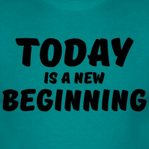 Today is a new beginning T-shirts - Mannen T-shirt