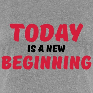 Today is a new beginning T-shirts - Premium-T-shirt dam