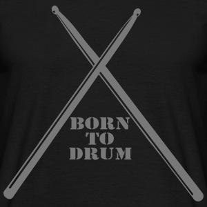 Born to Drum T-Shirts - Männer T-Shirt
