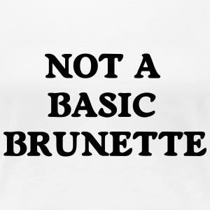 not a basic brunette T-Shirts - Frauen Premium T-Shirt