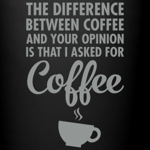 The Difference Between Coffee And Your Opinion... Tassen & Zubehör - Tasse einfarbig